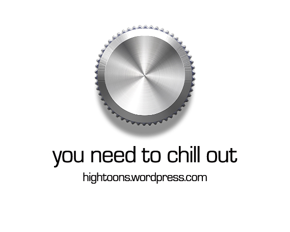 "High Tunes Promo Image ""You need to chill out"""